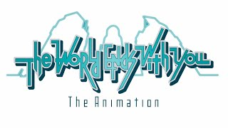 「The World Ends with You The Animation」…