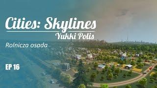 Cities: Skylines na modach - YukkiPolis :: Ep. 16 :: Rolnicza osada