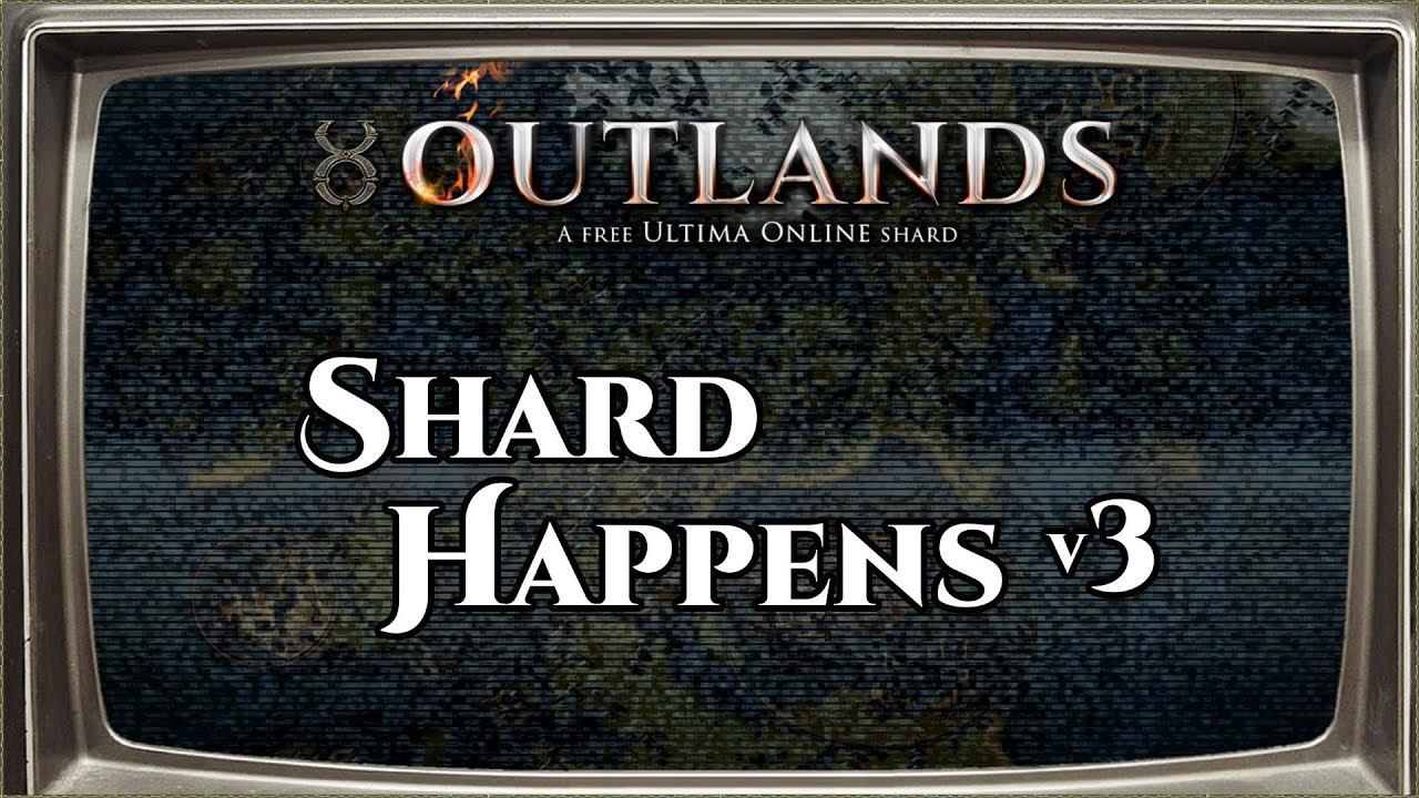 Shard Happens v3: PvP, Leprechauns, Orcs    [UO Outlands]