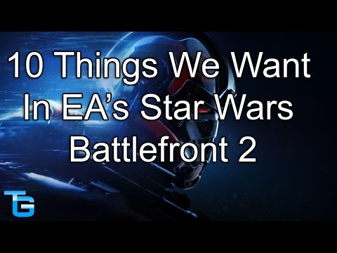 Top 10 Things We Want EA's Star Wars Battlefront 2 (2017) To Have
