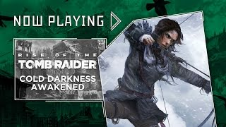 Rise of the Tomb Raider: The Cold Darkness Awakened DLC - Now Playing