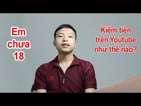 Kiếm tiền trên Youtube khi chưa đủ 18 tuổi NTN?