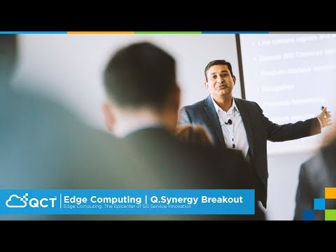 Breakout Session: Edge Computing: The Epicenter of 5G Service Innovation   Q.Synergy