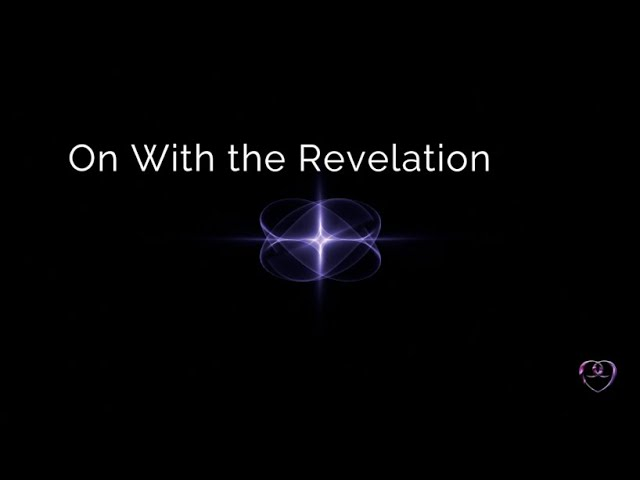 On With the Revelation | Nine's Word Pleiadian Message