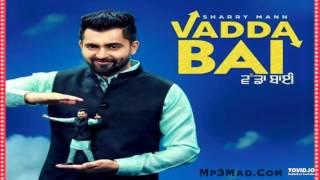 Vadda Bai - Sharry Mann - Latest Punjabi Full Song 2016 (iTunes)