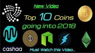 New Updated Video!!  Top 10 Coins Going into  2018!!   Must See !!