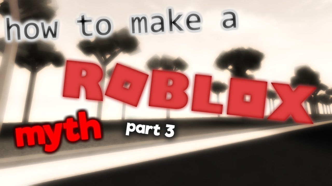 How To Make A Roblox Myth Part 3 Youtube