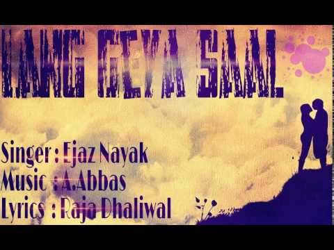 Lang Geya Saal || Ejaz Nayak || Latest Punjabi 2015 Song