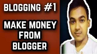 Blogging #1 ||Make Money From Blogging - Google Blogger||