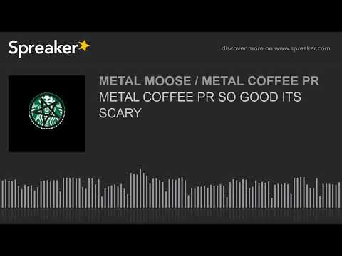 METAL COFFEE PR SO GOOD ITS SCARY