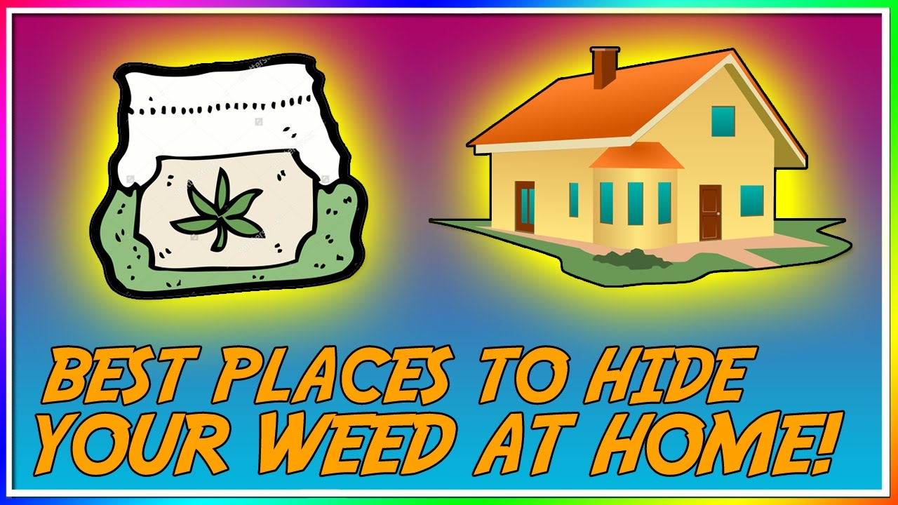BEST PLACES TO HIDE YOUR WEED AT HOME!