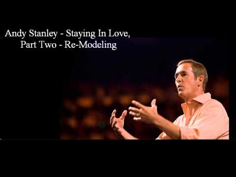 Andy Stanley - Staying In Love, Part Two - Re-Modeling