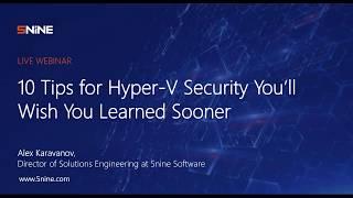 Webinar: 10 Tips for Hyper V Security You'll Wish You Learned Sooner