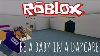Roblox Gameplay: Be a baby in a daycare.