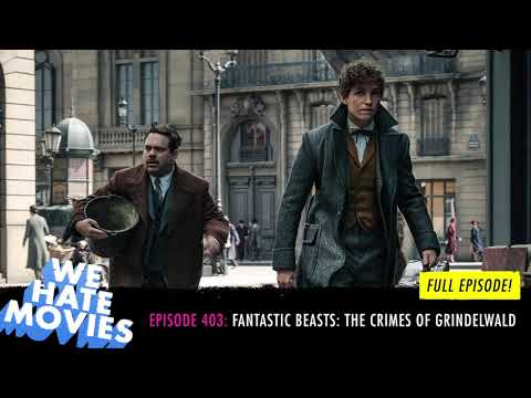 We Hate Movies - Episode 403: Fantastic Beasts: The Crimes Of Grindelwald FULL EPISODE