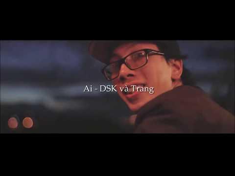 DSK - Ai ft. Trang ( MV Fanmade Lyrics)
