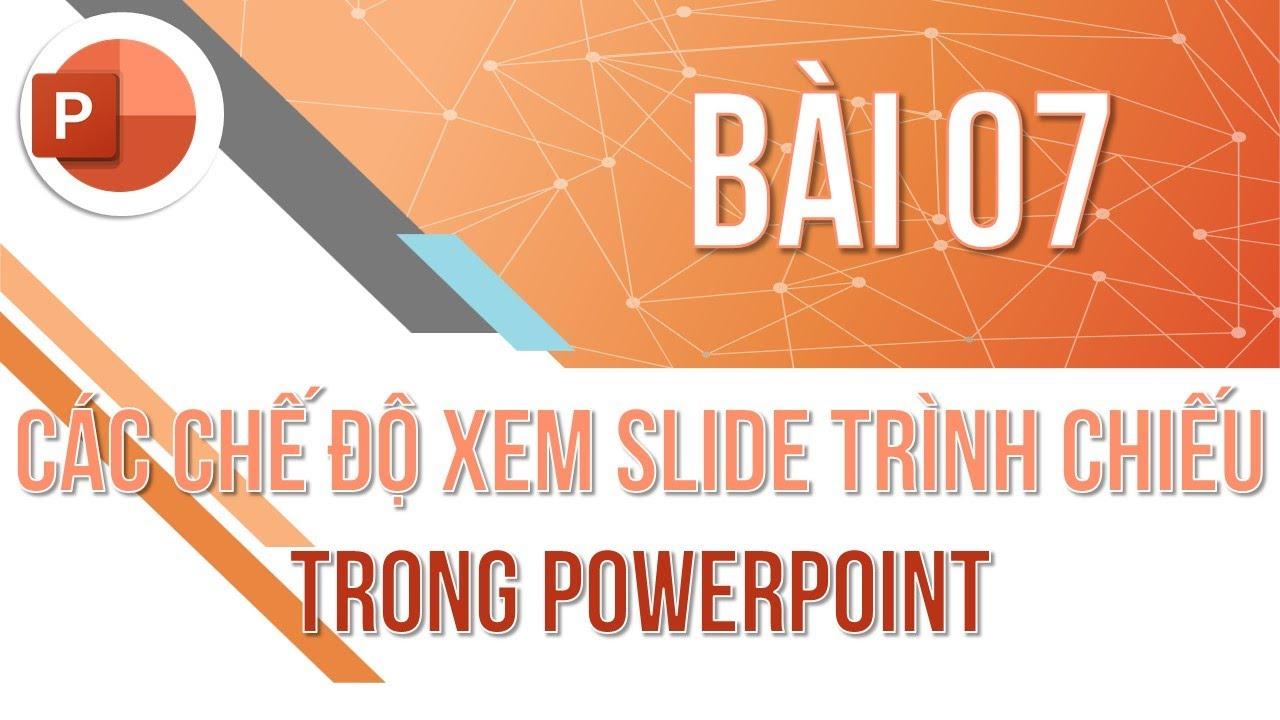 Học PowerPoint cơ bản | Bài 07: Các chế độ xem slide trình chiếu | Trường học PowerPoint