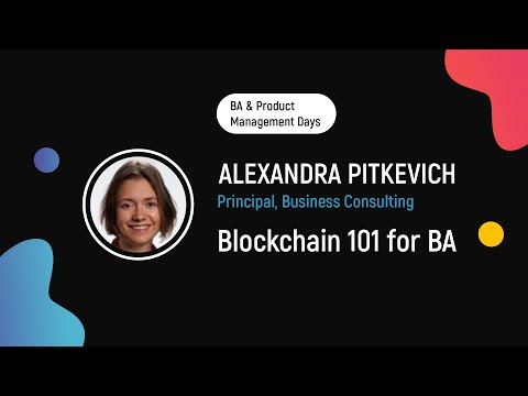 Blockchain 101 for Business Analysts | Alexandra Pitkevich at BA and Product Management Z-Days
