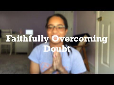 Faithfully Overcoming Doubt