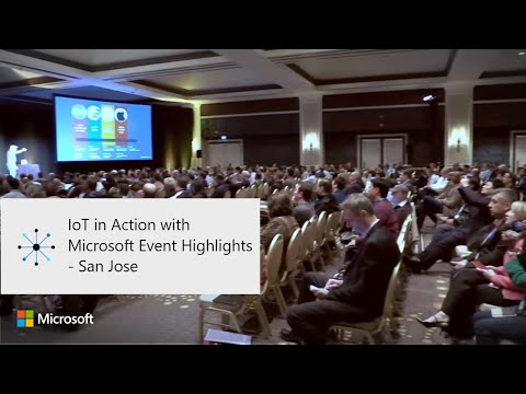 IoT in Action with Microsoft Event Highlights - San Jose
