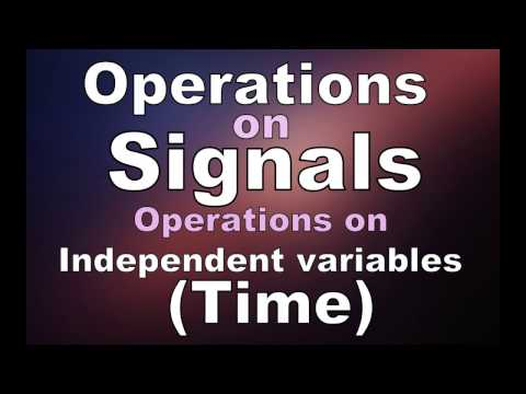 Operations on Signals : Operations on Independent Variables(Time) Part 1