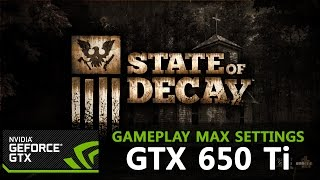 State of Decay - GTX 650 Ti - i3-3220 [Max Settings] - PC Gameplay (HD)