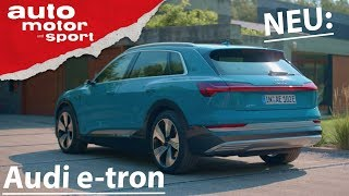 Audi e-tron: Jetzt ist er endlich da! | Neuvorstellung (Review) | auto motor und sport