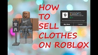 HOW TO SELL CLOTHES ON ROBLOX FOR ROBUX [working 2019]