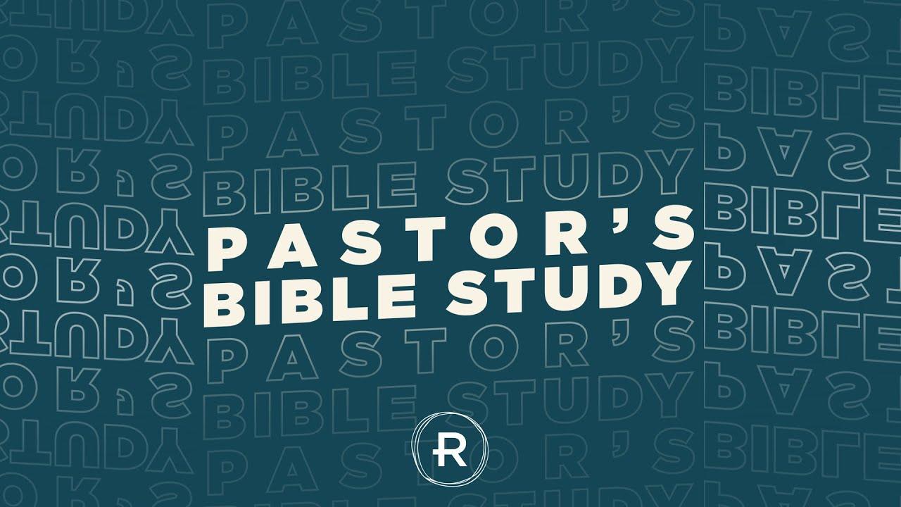 Pastor's Bible Study: Week 12