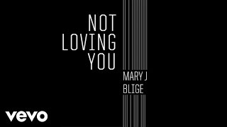 Mary J. Blige - Not Loving You (Audio)