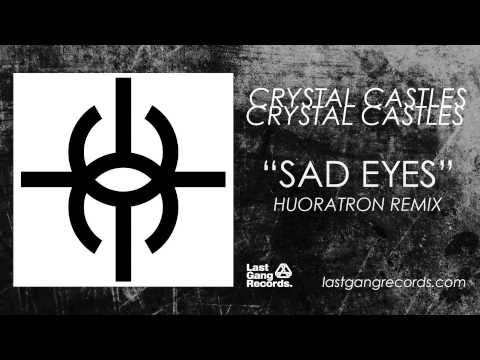 Crystal Castles - Sad Eyes (Huoratron Remix)