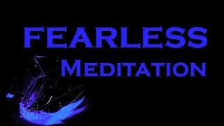 Can You Face Your Fears? THE FEARLESS MEDITATION