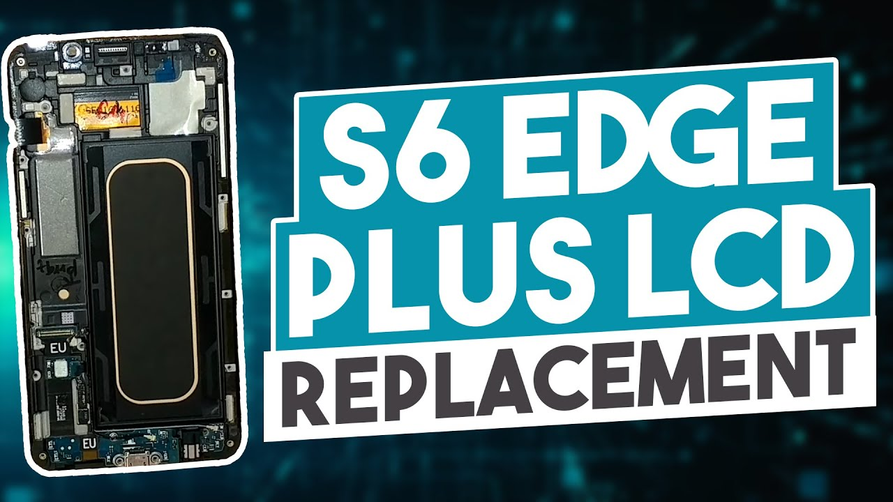 S6 Edge Plus LCD Replacement