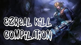 League Of Legends - Ezreal Kill Compilation