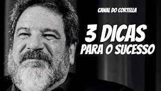 3 Dicas Para O Sucesso - Mario Sergio Cortella