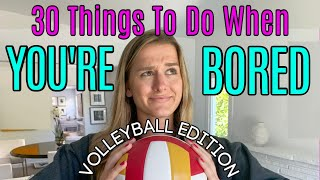 30 THINGS TO DO WHEN YOU'RE BORED AT HOME | VOLLEYBALL EDITION