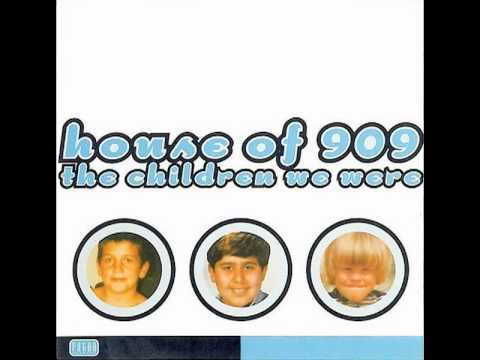 HOUSE OF 909 The Children We Were