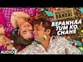 BEPANHAA TUM KO CHAHE Audio Song | BABUJI EK TICKET BAMBAI | Rajpal Yadav,Bharti Sharma| T-Series
