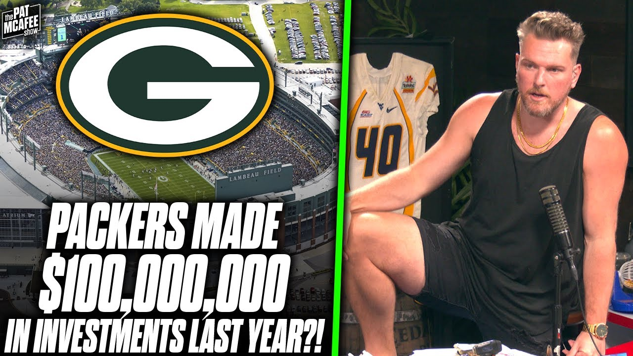 Pat McAfee Reacts: Packers Are Making $100s Of Millions In Investments