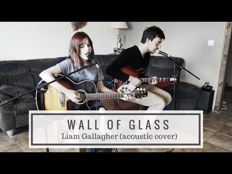 Wall of Glass - Liam Gallagher (acoustic cover)