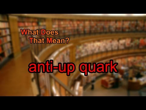 What does anti-up quark mean?