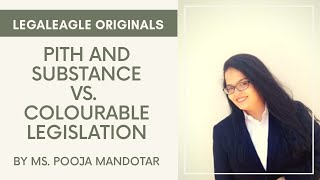 Pith and Substance vs. Colourable Legislation | Ms. Pooja Mandotar | LEGALEAGLE Originals