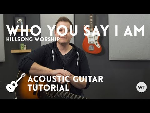 Who You Say I Am - Hillsong Worship - Tutorial (acoustic guitar)