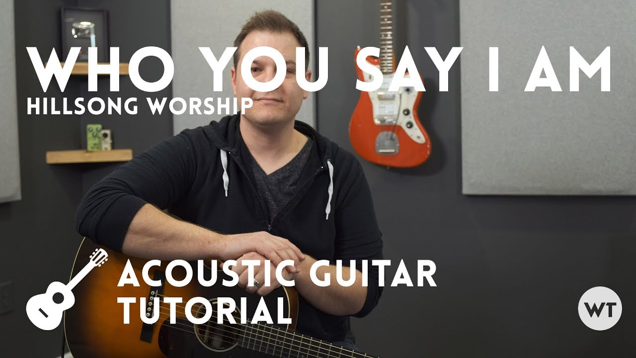 Who You Say I Am Hillsong Worship Tutorial Acoustic Guitar