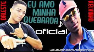 MC DALESTE E KELVINHO - EU AMO MINHA QUEBRADA ♫ - MUSICA NOVA 2013 [ LANÇAMENTO ]