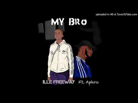 Ille FreeWay - My Bro Ft Aphro