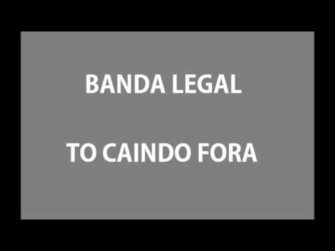 Banda Legal   To Caindo Fora