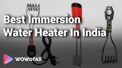 Best Immersion Water Heater in India: Complete List with Features, Price Range & Details - 2019