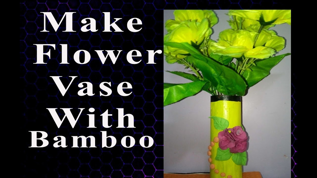 How To Make Bamboo Flower Vase Diy Craft Best Out Of Craft Craft