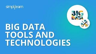 Big Data Tools and Technologies | Big Data Tools Tutorial | Big Data Training | Simplilearn